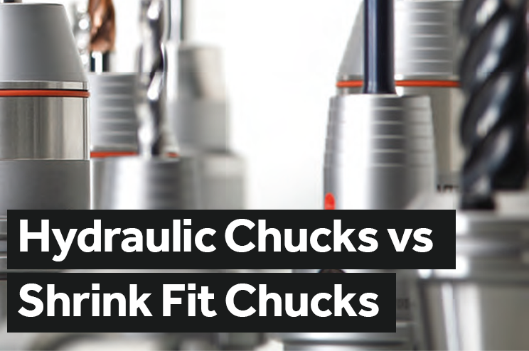 Shrink Fit Chucks vs Hydraulic Chucks